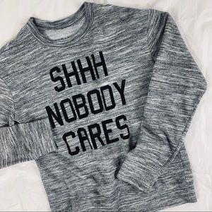"Awake ""Shh Nobody Cares"" Grey Sweatshirt  Size S"